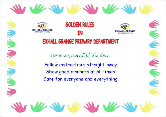 The golden rules of Primary: Follow instructions straight away, show good manners at all times, care for everyone and everything